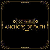 100 Hymns: Anchors of Faith by Various Artists