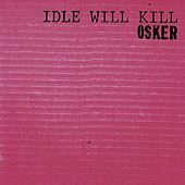 Idle Will Kill by Osker