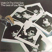 Walk On The Wild Side: The Best Of Lou Reed by Lou Reed