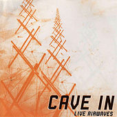 Live Airwaves by Cave-In