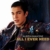 All I Ever Need by Austin Mahone