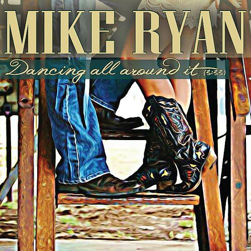 Dancing All Around It by Mike Ryan