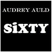 Sixty by Audrey Auld