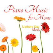 Piano Music for Moms: Mothers Day Music by The O'Neill Brothers Group