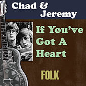 If You've Got a Heart by Chad and Jeremy