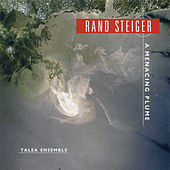 Rand Steiger: A Menacing Plume by Talea Ensemble