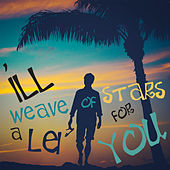 I'll Weave a Lei of Stars for You - An Eclectic Mix of Modern and Traditional Music from Hawaii! by Various Artists
