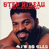 Im so Glad by Step Rideau & The Zydeco Outlaws