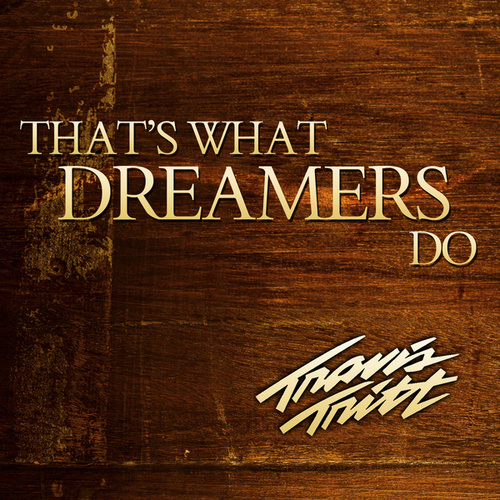 That's What Dreamers Do von Travis Tritt