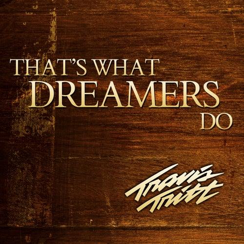 That's What Dreamers Do by Travis Tritt