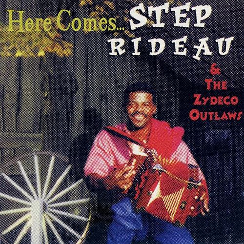 Here Comes Step Rideau by Step Rideau & The Zydeco Outlaws