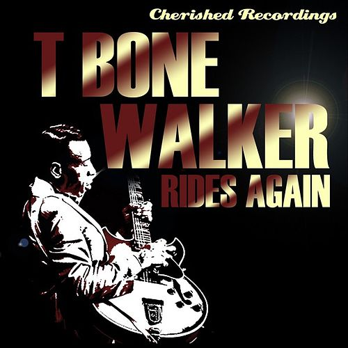 T Bone Rides Again by T-Bone Walker