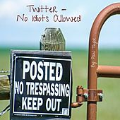 Twitter: No Idiots Allowed by Paul Taylor