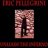 Unleash the Inferno by Eric Pellegrini
