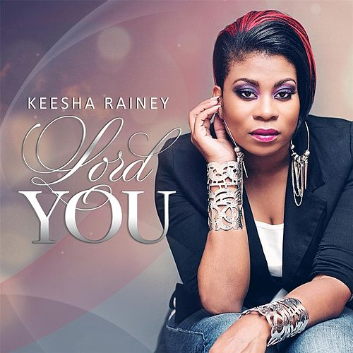 Lord You by Keesha Rainey