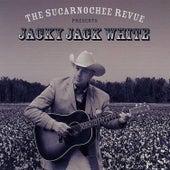 The Sucarnochee Revue Presents Jacky Jack White by Jacky Jack White