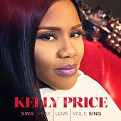 Sing Pray Love Vol. 1: Sing by Kelly Price