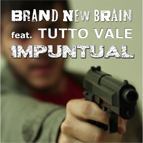 Impuntual (feat. Tutto Vale) by Brand New Brain