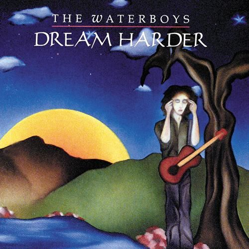 Dream Harder by The Waterboys
