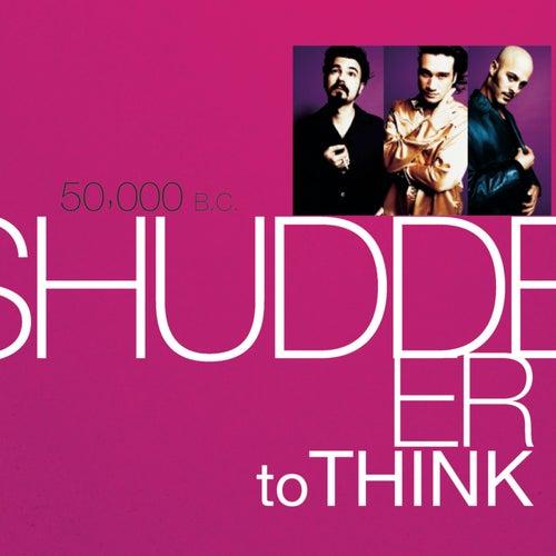 50,000 B.C. by Shudder To Think