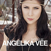 Rather Be by Angelika Vee