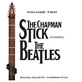 The Chapman Stick Meets the Beatles, Vol. Two by Michael Kollwitz