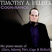 Cognisance: The Piano Music of Glass, Adams, Pärt, Cage & Helisek by Timothy A. Helisek