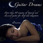 Guitar Dreams (More Than 80 Minutes of Spanish & Classical Guitar for Sleep & Relaxation) by Ben Tavera King