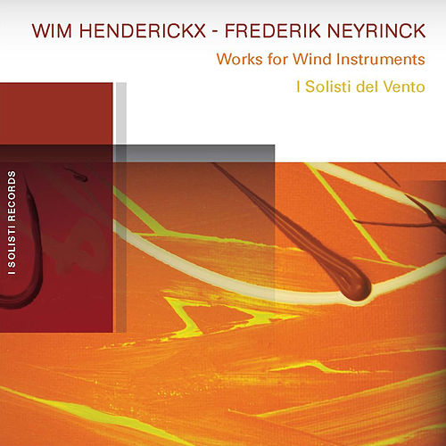 Henderickx, Neyrinck: Works for Wind Instruments by I Solisti del Vento