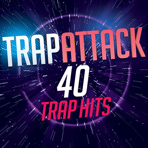 Trap Attack - 40 Trap Hits by Various Artists