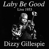 Laby Be Good: Live 1953 by Dizzy Gillespie