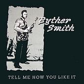 Tell Me How You Like It by Byther Smith