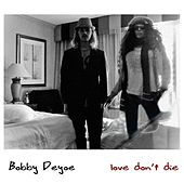 Love Don't Die by Bobby Deyoe