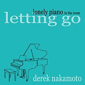 Lonely Piano in the Room (Letting Go) by Derek Nakamoto