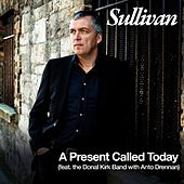 A Present Called Today (feat. the Donal Kirk Band with Anto Drennan) by Sullivan