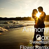 Sweetest Flower (Remix) by Anthony Cox