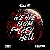 We Are From F*cken Hell by Mr. B