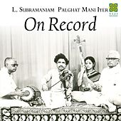 On Record (feat. Palghat Mani Iyer) by L. Subramaniam