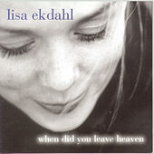When Did You Leave Heaven by Lisa Ekdahl