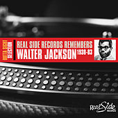 Real Side Records Remembers Walter Jackson by Walter Jackson