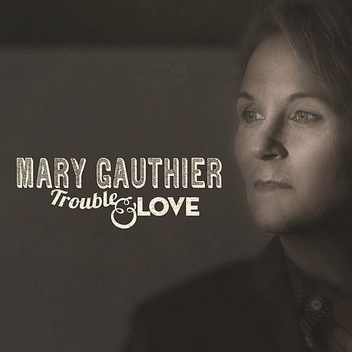 Trouble & Love von Mary Gauthier