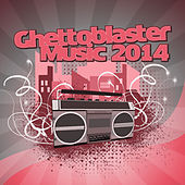 Ghettoblaster Music 2014 by Various Artists