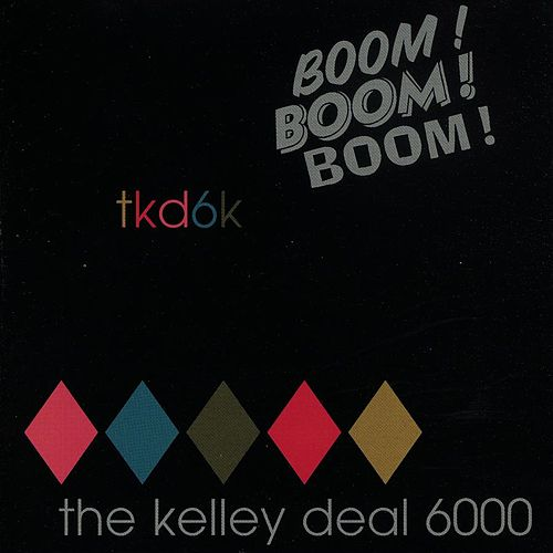 Boom! Boom! Boom! by Kelley Deal 6000