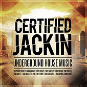 Certified Jackin: Underground House Music by Various Artists