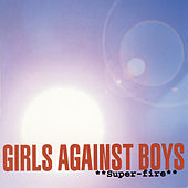 Superfire by Girls Against Boys