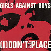 I Don't Got a Place by Girls Against Boys