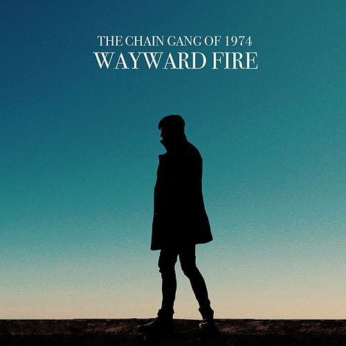 Wayward Fire [Deluxe Edition] by The Chain Gang Of 1974