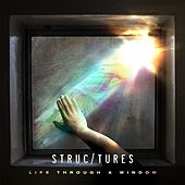Life Through A Window by Structures
