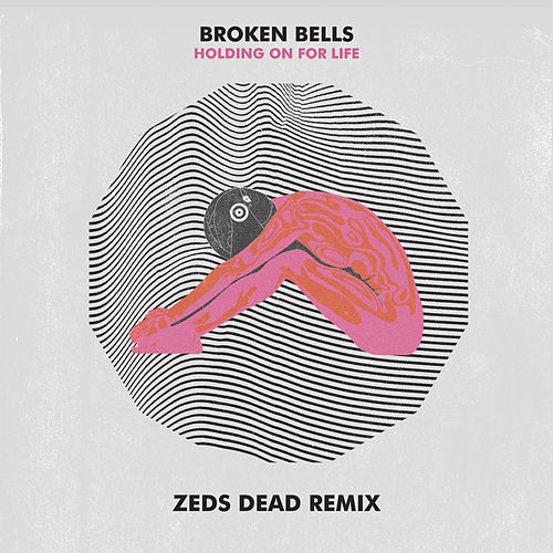 Holding On for Life (Zeds Dead Remix) by Broken Bells