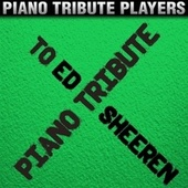 Piano Tribute to Ed Sheeran by Piano Tribute Players